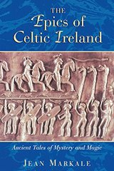The Epics of Celtic Ireland: Ancient Tales of Mystery and Magic by Markale, Jean/ Gladding, Jody (TRN)/ Gladding, Jody