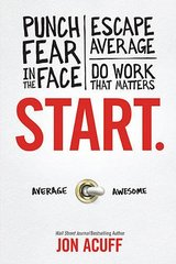 Start.: Punch Fear in the Face, Escape Average, Do Work That Matters by Acuff, Jon