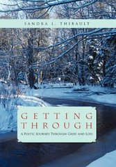 Getting Through: A Poetic Journey Through Grief and Loss by Thibault, Sandra