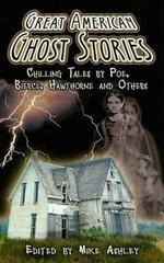 Great American Ghost Stories: Chilling Tales by Poe, Bierce, Hawthorne and Others by Ashley, Mike (EDT)