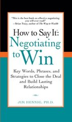 Negotiating to Win: Key Words, Phrases, and Strategies to Close the Deal and Build Lasting Relationships by Hennig, Jim