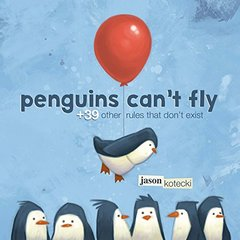 Penguins Can't Fly: Plus 39 Other Rules That Don't Exist