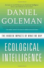 Ecological Intelligence: The Hidden Impacts of What We Buy by Goleman, Daniel