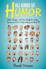 All Kinds of Humor: Jokes, Quips, and Fun Stuff for Many Occasions over Forty Categories Book II by Verano, Frank