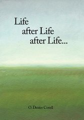 Life After Life After Life by Covell, O. Dexter