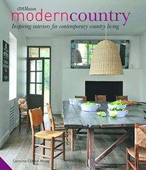 Modern Country: Inspiring Interiors for Contemporary Country Living by Clifton-Mogg, Caroline