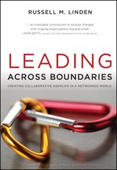 Leading Across Boundaries: Creating Collaborative Agencies in a Networked World by Linden, Russell M.