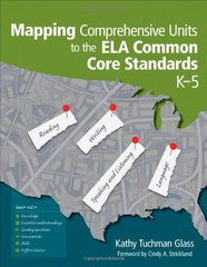Mapping Comprehensive Units to the ELA Common Core Standards, K-5 by Glass, Kathy Tuchman/ Strickland, Cindy A. (FRW)