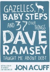 Gazelles, Baby Steps, and 37 Other Things Dave Ramsey Taught Me About Debt by Acuff, Jon