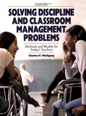 Solving Discipline and Classroom Management: Methods and Models for Today's Teachers by Wolfgang, Charles H.