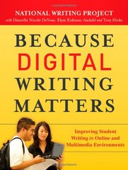 Because Digital Writing Matters: Improving Student Writing in Online and Multimedia Environments by National Writing Project (COR)/ DeVoss, Danielle Nicole/ Eidman-Aadahl, Elyse/ Hicks, Troy