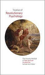 Treatise of Revolutionary Psychology: The Gnostic Method of Real Spiritual Awakening by Weor, Samael Aun