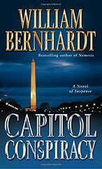 Capitol Conspiracy: A Novel of Suspense by Bernhardt, William