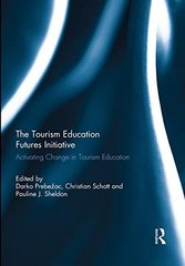 The Tourism Education Futures Initiative: Activating Change in Tourism Education by Prebeط¢â€چac, Darko (EDT)/ Schott, Christian (EDT)/ Sheldon, Pauline J. (EDT)