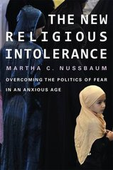 The New Religious Intolerance: Overcoming the Politics of Fear in an Anxious Age by Nussbaum, Martha C.