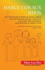Hable Con Sus Hijos / Talk With Your Kids: Una Util Guia para los Padres de Familia Catolicos para conversaciones concisas y llenas de Fe con sus hijos sobre la disciplina, tomar decisiones, la by Dey, Mary