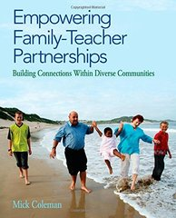 Empowering Family-Teacher Partnerships: Building Connections Within Diverse Communities by Coleman, Mick