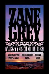 Western Colors: Riders of the Purple Sage / The Rainbow Trail / Desert Gold by Grey, Zane