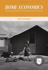 Home Economics: The Consequences of Changing Family Structure by Schulz, Nick
