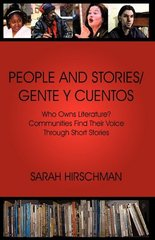 People and Stories / Gente Y Cuentos: Who Owns Literature? Communities Find Their Voice Through Short Stories by Hirschman, Sarah