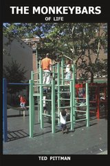 The Monkeybars of Life by Pittman, Ted, Jr.
