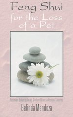 Feng Shui for the Loss of a Pet: Restoring Balance During Grief and Loss: a Personal Journey by Mendoza, Belinda