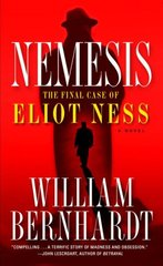 Nemesis: The Final Case of Eliot Ness by Bernhardt, William