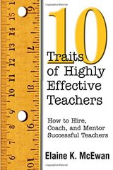 10 Traits of Highly Effective Teachers: How to Hire, Coach, and Mentor Successful Teachers by McEwan, Elaine K.