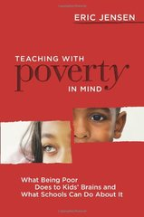 Teaching With Poverty in Mind: What Being Poor Does to Kids' Brains and What Schools Can Do About It by Jensen, Eric