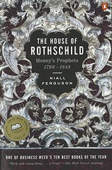 The House of Rothschild: Money's Prophets, 1798-1848 by Ferguson, Niall
