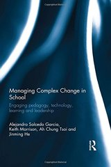 Managing Complex Change in School: Engaging Pedagogy, Technology, Learning and Leadership by Garcia, Alejandro Salcedo/ Morrison, Keith/ Tsoi, Ah Chung/ He, Jinming