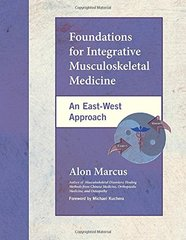 Foundations for Integrative Musculoskeletal Medicine: An East-west Approach by Marcus, Alon/ Kuchera, Michael L. (FRW)