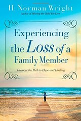 Experiencing the Loss of a Family Member: Discover the Path to Hope and Healing by Wright, H. Norman
