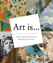 Art Is... by Metropolitan Museum of Art (New York, N. Y.)