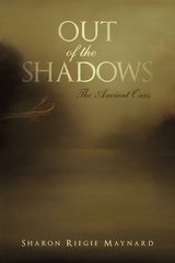 Out of the Shadows: The Ancient Ones by Maynard, Sharon