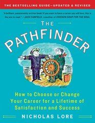 The Pathfinder: How to Choose or Change Your Career for a Lifetime of Satisfaction and Success by Lore, Nicholas