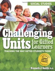 Challenging Units for Gifted Learners: Social Studies: Teaching the Way Gifted Students Think by Smith, Kenneth J., Ph.D.