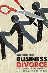 Business Divorce: Understanding Its Dynamics and Formulating Solutions by Knee, Stephen H.