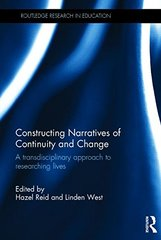 Constructing Narratives of Continuity and Change: A Transdisciplinary Approach to Researching Lives by Reid, Hazel (EDT)/ West, Linden (EDT)