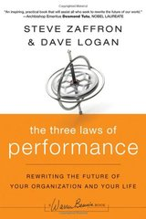 The Three Laws of Performance: Rewriting the Future of Your Organization and Your Life by Zaffron, Steve/ Logan, Dave