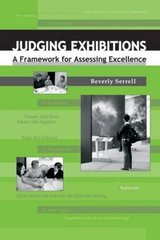 Judging Exhibitions: A Framework for Assessing Excellence by Serrell, Beverly
