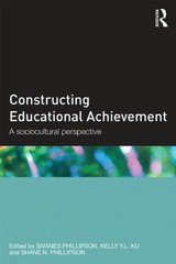 Constructing Educational Achievement: A Sociocultural Perspective by Phillipson, Sivanes (EDT)/ Ku, Kelly Y. L. (EDT)/ Phillipson, Shane N. (EDT)