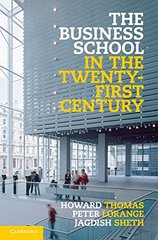 The Business School in the Twenty-First Century: Emergent Challenges and New Business Models by Thomas, Howard/ Lorange, Peter/ Sheth, Jagdish
