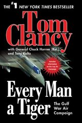 Every Man a Tiger: The Gulf War Air Campaign by Clancy, Tom/ Horner, Chuck/ Koltz, Tony