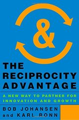 The Reciprocity Advantage: A New Way to Partner for Innovation and Growth by Johansen, Bob/ Ronn, Karl