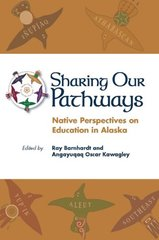 Sharing Our Pathways: Native Perspectives on Education in Alaska by Barnhardt, Ray (EDT)/ Kawagley, Angayuqaq Oscar (EDT)