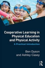 Cooperative Learning in Physical Education and Physical Activity: A Practical Introduction by Dyson, Ben/ Casey, Ashley