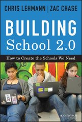 Building School 2.0: How to Create the Schools We Need by Lehmann, Chris/ Chase, Zac
