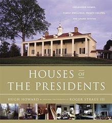 Houses Of The Presidents: Childhood Homes, Family Dwellings, Private Escapes, and Grand Estates by Howard, Hugh/ Straus, Roger