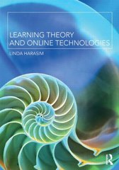 Learning Theory and Online Technologies by Harasim, Linda, Ph.D.